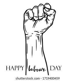 Vector illustration of the hand fist raised and text Happy Labour Day on the white background. Hand drawn sketch of of the workers hand.