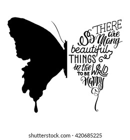 Vector illustration - hand lettering in butterfly silhouette. There are so many beautiful things in the world to be happy - for cards, prints, t-shirts and posters. Calligraphic hand-lettering design