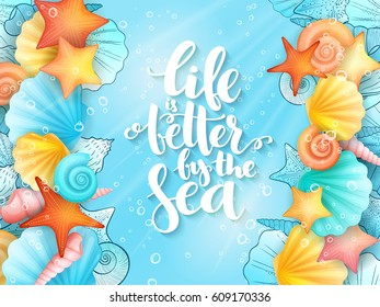 vector illustration of hand lettering phrase - life is better by the sea - with frame from seashells on sea water background.