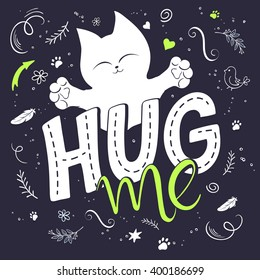 vector illustration of hand lettering text - hug me. There is cute fluffy cats, surrounded with curly, swirly, paw print, bird and feather shapes. Can be used as poster or nice gift card.