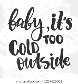 """Vector illustration with hand sketched lettering """"Baby, it's too cold outside"""". Template for cafe, design, print, poster, card, home interior. Vector lettering typography poster."""