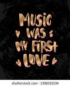 """Vector illustration with hand sketched lettering """"Music was my first love"""". Template for t-shirt, signboard, card, design, print, poster. Vector lettering typography poster."""