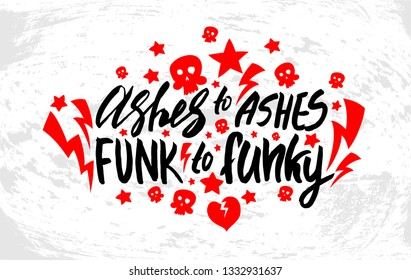 """Vector illustration with hand sketched lettering """"Ashes to ashes, funk to funky"""". Template for t-shirt design, signboard, card, print, poster. Vector lettering typography poster."""