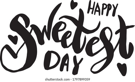 """Vector illustration with hand sketched lettering """"Happy Sweetest day"""". Holiday template. Template cover, signboard, card, print, poster. Vector lettering typography poster."""