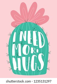 Vector illustration of a hand-drawn cactus with pink flower and prickles with an inscription I need more hugs. Image on South American themes for children, textiles, clothing, cards, invitations.