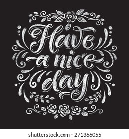 """Vector illustration with hand-drawn inscription and ornamental floral elements. """"Have a nice day"""" poster or postcard. Calligraphic and typographic background on chalk blackboard"""