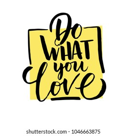 "Vector illustration with hand-drawn lettering. ""Do what you love"" inscription for prints and posters, menu design, invitation and greeting cards"