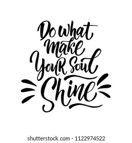 """Vector illustration with hand-drawn lettering. """"Do what make your soul shine"""" inscription for prints and posters, invitation and greeting cards"""