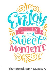 "Vector illustration with hand-drawn lettering. ""Enjoy this sweet moment"" inscription for invitation and greeting card, prints and posters. Calligraphic design"