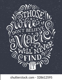 "Vector illustration with hand-drawn lettering on texture background. ""Those who don't believe in magic will never find it"" inscription for card, prints and posters. Calligraphic chalk design"