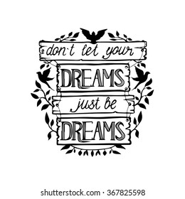 Vector illustration with hand-drawn lettering on texture. Don't Let Your Dreams be Dreams. Isolated on white background. Decorated with silhouettes of birds and plants.