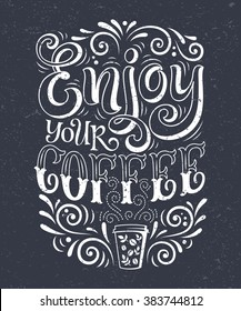 Vector illustration with hand-drawn lettering on texture background. Enjoy your coffee inscription for invitation and greeting card, prints and posters. Calligraphic chalk design