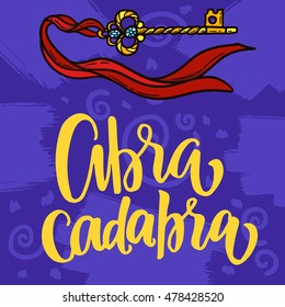 "Vector illustration with hand-drawn lettering on texture background. ""Abracadabra"" inscription for card, prints and posters. Calligraphic magic design with key"