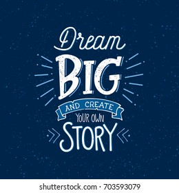 """Vector illustration with hand-drawn lettering on texture background. """"Dream Big and Create your own story"""" inscription for invitation and greeting card, prints and posters. Calligraphic chalk design"""