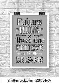 """Vector illustration with hand-drawn words on brick background. """"Future belongs to those who believe in their dreams"""" poster or postcard. Calligraphic and typographic inscription"""