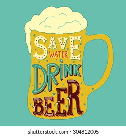Vector illustration with hand-drawn words on beer glass. Save Water Drink Beer. Calligraphy and typography inscription. Sign painting vintage style. Colorful version