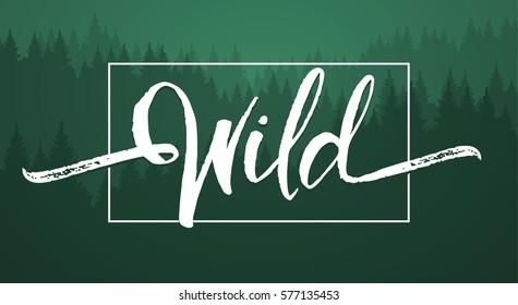 Vector illustration: Handwritten  brush lettering of Wild on green forest background.