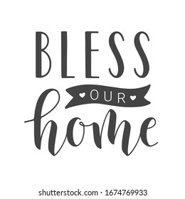 Vector Illustration. Handwritten Lettering of Bless Our Home. Template for Banner, Greeting Card, Postcard, Invitation, Party, Poster, Print or Web Product. Objects Isolated on White Background.