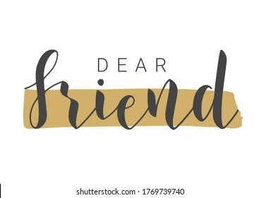 Vector Illustration. Handwritten Lettering of Dear Friend. Template for Banner, Invitation, Party, Postcard, Poster, Print, Sticker or Web Product. Objects Isolated on White Background.