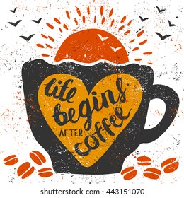 """Vector illustration with handwritten lettering: """"Life begins after coffee"""". Grunge cup, heart, coffee beans, sun and birds."""