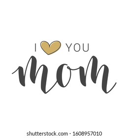 Vector Illustration. Handwritten Lettering of I Love You Mom. Template for Banner, Greeting Card, Postcard, Party, Poster, Sticker, Print or Web Product. Objects Isolated on White Background.