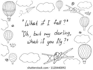 Vector illustration, handwritten words 'What if I fall? Oh, but my darling, wat if you fly?' in hand drawn frame. Editable template with layers for posters, cards, postcards, prints and other design