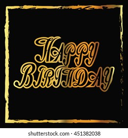 Vector Illustration of a Happy Birthday Greeting Card. Happy Birthday Letter Vector. Illustration of gold happy birthday text on black background.