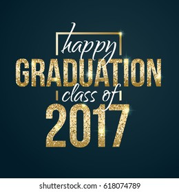 Vector illustration. Happy graduation  class of  2017. Graphics with golden texture. Exclusive design of flyers, posters, at the prom