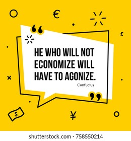 Vector illustration of inspirational and motivational quote. He who will not economize will have to agonize. Confucius