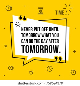 Vector illustration of inspirational and motivational quote. Never put off until tomorrow what you can do the day after tomorrow. Mark Twain, 1835-1910