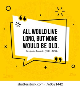 Vector illustration of inspirational and motivational quote. All would live long, but none would be old. Benjamin Franklin (1706 - 1790)