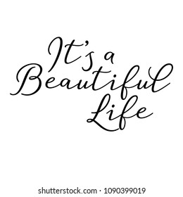 Vector illustration of an isolated quote - It's a beautiful life. Great for wall art, notebook covers and bedroom decor.