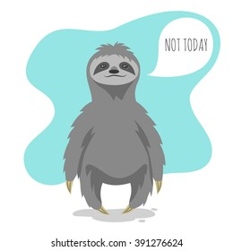 """Vector illustration of lazy sloth with the speech bubble and the words """"Not today"""" in it. Vector print for t-shirt or poster design."""