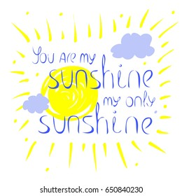 """Vector illustration and lettering with the text """"you are my sunshine my only sunshine"""".  Text is located against the background of the sun and clouds."""
