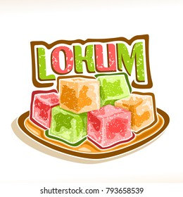 Vector illustration of Lokum, poster with pile of colorful turkish delight powdered sugar on square dish, original typeface title text lokum, traditional oriental arabic dessert for Ramadan holiday.