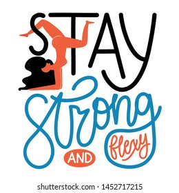 Vector illustration with long hair woman doing exercise and calligraphy quote - Stay strong and flexy. Female motivating typography poster, apparel print design with lettering