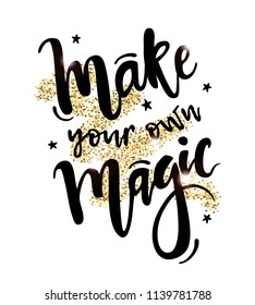 Vector illustration with Make Your Own Magic inspirational quote with stars on golden shiny background. Trendy calligraphy for cards, posters, prints