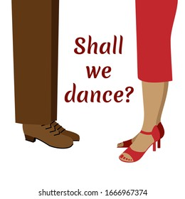 """Vector illustration. Male and female legs in dancing shoes with """"Shall we dance?"""" title between them. Perfect for international dance day, tango and ballroom schools, milongas, discos and parties."""