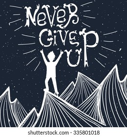 Vector illustration with man silhouette standing on the top of mountain. Concept of sport and active life. Champion, never give up quote. Motivation and inspiration typography poster. Greeting card