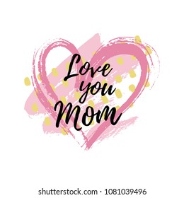 Vector illustration, Mothers day card design. Love you Mom text.