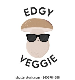 Vector illustration of a mushroom character wearing sunglasses with the funny pun 'Edgy Veggie'. Cheeky T-Shirt design concept.