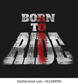 Vector illustration on the theme of the motorcycle. Slogan: Born to ride. Grunge background.  Biker typography, t-shirt graphics, print, flyer