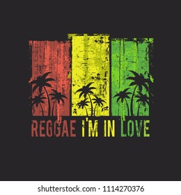 Vector illustration on the theme of reggae music. Slogan: reggae I am in love. Grunge background. Typography, t-shirt graphics, poster, banner, flyer, print, postcard