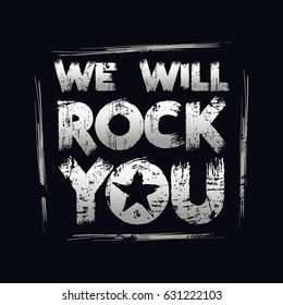 Vector illustration on the theme of rock music. Slogan: we will rock you. Vintage design.  Grunge background. Typography, t-shirt graphics, print, poster, banner, flyer, postcard