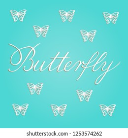Vector illustration of paper cut white butterflies on turquoise background. Butterfly copperplate calligraphy. Hand lettering for greeting card, stationery, poster