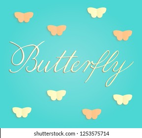 Vector illustration of paper cut yellow and orange butterflies on turquoise background. Butterfly copperplate calligraphy. Hand lettering for greeting card, stationery, poster