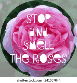Vector illustration. Photographic background with rose and text Stop and smell the roses