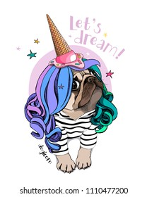 Vector illustration with Pug Dog in a striped cardigan, color wig and in a ice cream party cap. Let's dream - lettering quote. Poster, t-shirt composition, handmade print.