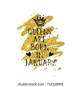 Vector illustration, Queens are born in January hand lettering on a golden glitter paint background. Hand drawn crown.