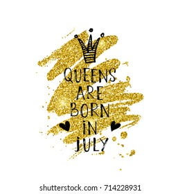 Vector illustration, Queens are born in July hand lettering on a golden glitter paint background. Hand drawn crown.